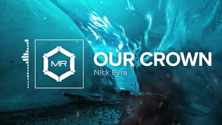 Nick Eyra - Our Crown [HD]