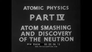 """ ATOM SMASHING & DISCOVERY OF THE NEUTRON "" ATOMIC PHYSICS  EINSTEIN  RUTHERFORD CAVENDISH XD95634"